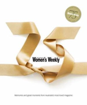 The 75th Anniversary of the Australian Women's Weekly : Australian Women's Weekly - Australian Women's Weekly