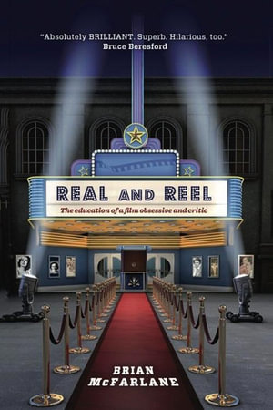 Real and Reel : The Education of a Film Obsessive and Critic - Brian McFarlane