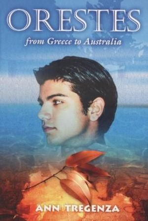 Orestes : From Greece to Australia - Ann Tregenza