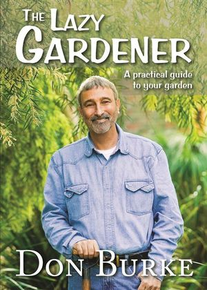 The Lazy Gardener  : A Practical Guide To Your Garden - Don Burke