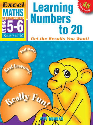 EXCEL EARLY SERIES AGE 5-6 MATHS BOOK 7: LEARNING NUMBERS TO 20 WORKBOOK  - Bev Dunbar