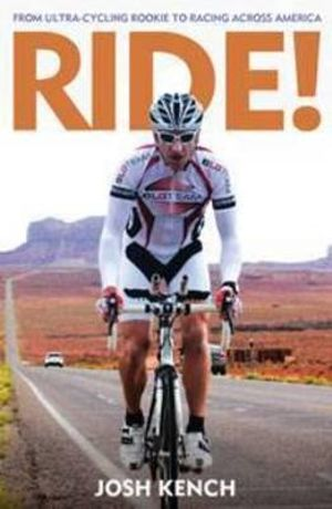 Ride! : From Ultra-cycling Rookie to Racing Across America - Joshua Kench