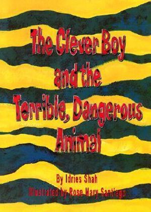 The Clever Boy and the Terrible, Dangerous Animal [With CD] Idries Shah and Rose Mary Santiago