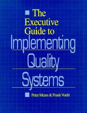 The Executive Guide to Implementing Quality Systems Total Quality Management - Peter Mears
