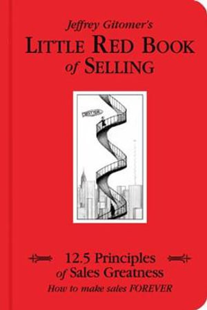 The Little Red Book of Selling : 12.5 Principles of Sales Greatness - Jeffrey H. Gitomer