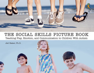 The Social Skills Picture Book:  Teaching Play, Emotion, and Communication to Children with Autism :  Teaching Play, Emotion, and Communication to Children with Autism - Jed Baker
