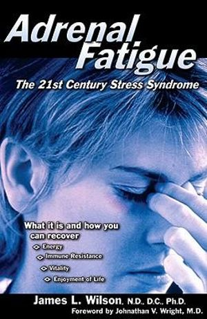 Adrenal Fatigue : The 21st-Century Stress Syndrome - James L. Wilson