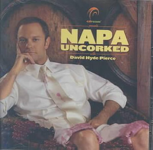 Napa Uncorked : Stories, Wine Tips, Quips, Fold-Out Map and Travelling Melodies - David Hyde Pierce