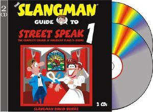 The Slangman Guide to Street Speak 1 : The Complete Course in American Slang & Idioms - David Burke