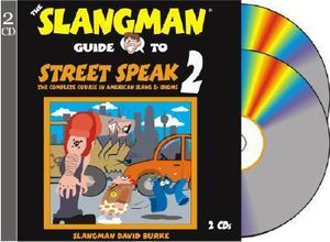 The Slangman Guide to Street Speak 2 : The Complete Course in American Slang & Idioms - David Burke