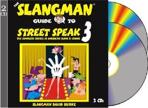The Slangman Guide to Street Speak 3 : The Complete Course in American Slang & Idioms - David Burke