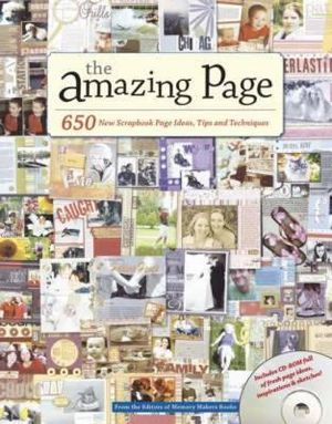 The Amazing Page : 650 Scrapbook Page Ideas, Tips and Techniques Includes CD-ROM - Memory Makers Books