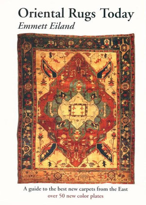 Oriental Rugs Today : A guide to the best new carpets from the East - Emmett Eiland