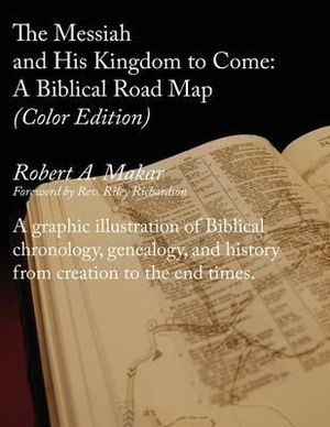 The Messiah and His Kingdom to Come : A Biblical Roadmap (Color) - Robert A Makar