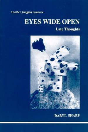Eyes Wide Open  : Late Thoughts  - Daryl Sharp