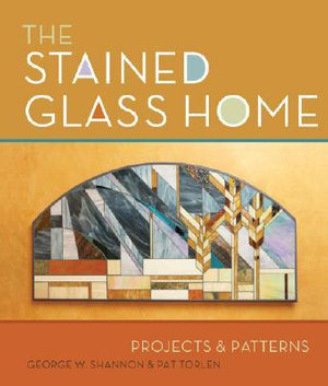 The Stained Glass Home : Projects & Patterns - George W. Shannon