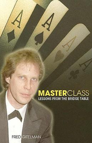 Master Class : Lessons from the Bridge Table - Fred Gitelman