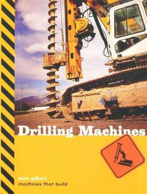 Drilling Machines : Machines That Build - Sara Gilbert