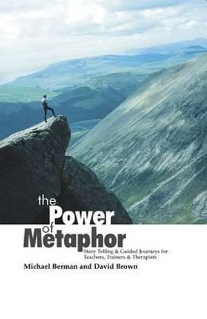 The Power of Metaphor : Story Telling and Guided Journeys for Teachers, Trainers and Therapists - Michael Berman