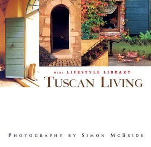 Tuscan Living : Mini Lifestyle Library - Simon McBride