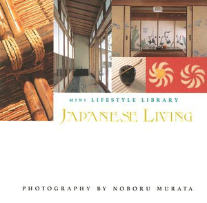 Japanese Living : Mini Lifestyle Library - Noboru Murata