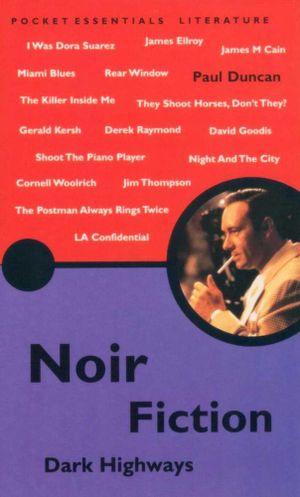 Noir Fiction : Dark Highways : Pocket Essentials : Literature - Paul Duncan