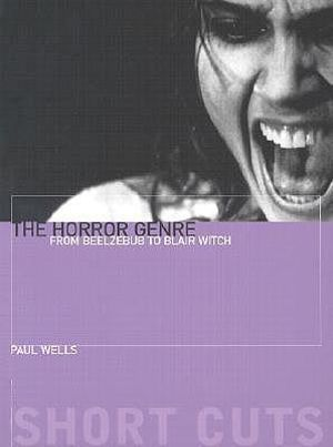 The Horror Genre : From Beelzebub to Blair Witch - Paul Wells