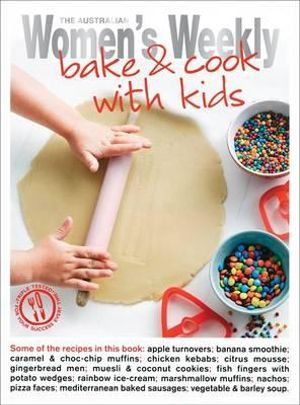 Bake and Cook with Kids : The Australian Women's Weekly  - The Australian Women's Weekly