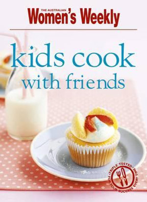 Kids Cook with Friends - The Australian Women's Weekly