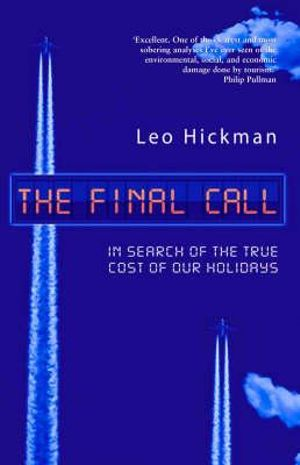 The Final Call : In Search of the True Cost of Our Holidays - Leo Hickman