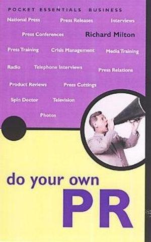 Do Your Own PR : Pocket Essentials : Business - Richard Milton