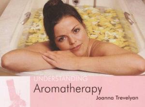 Understanding Aromatherapy : Understanding S. - Joanna Trevelyan