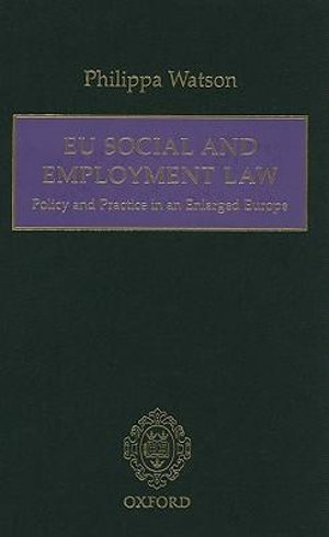 EU Social and Employment Law: Policy and Practice in an Enlarged Europe Philippa Watson