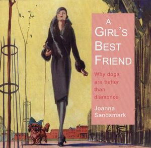 A Girl's Best Friend : Why Dogs Are Better Than Diamonds - Joanna Sandsmark