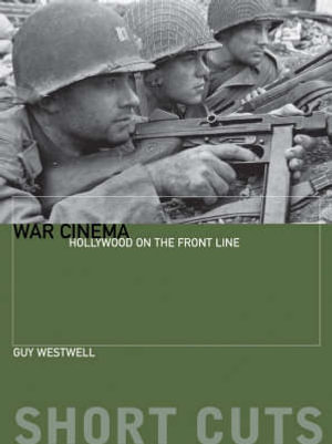 War Cinema : Hollywood on the Front Line - Guy Westwell