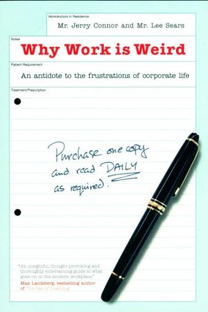 Why Work is Weird : An Antidote to the Frustrations of Corporate Life - Jerry Connor