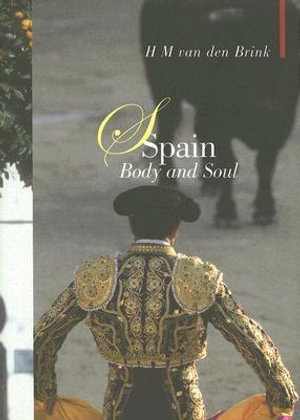 Spain : Body and Soul - Hans Maarten Van Den Brink
