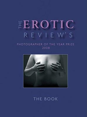 The Erotic Review's Photographer of the Year Prize 2008 : The Book