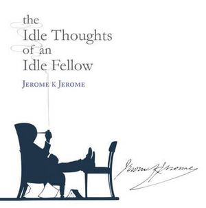 The Idle Thoughts of an Idle Fellow - Jerome K Jerome