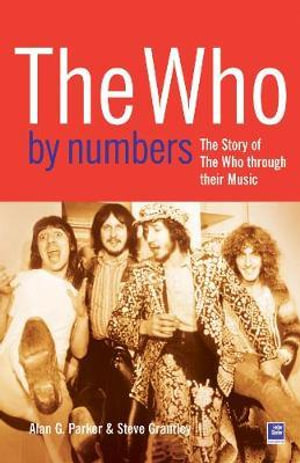 The Who by Numbers : The Story Of 'The Who' Through Their Music - Alan Parker