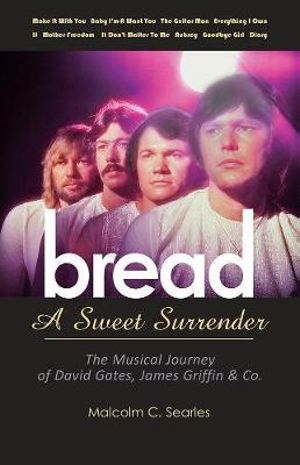 Bread: a Sweet Surrender : The Musical Journey of David Gates, James Griffin & Co. - Malcolm C. Searles