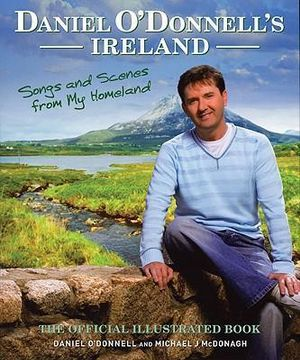 Daniel O'Donnell's Ireland : Songs and Scenes from My Homeland - Daniel O'Donnell