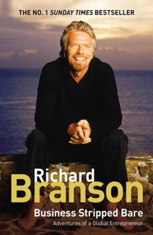 Business Stripped Bare : Adventures of a Global Entrepreneur :  Adeventures of a Global En - Sir Richard Branson