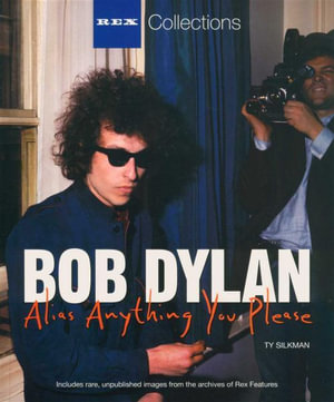 Bob Dylan : Alias Anything You Please : Rex Collections - Ty Silkman