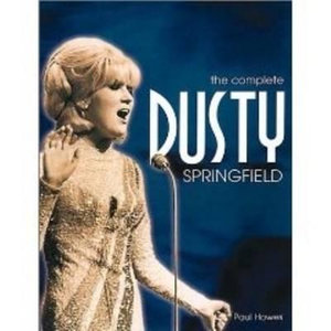 The Complete Dusty Springfield : Revised and Expanded Edition - Paul Howes