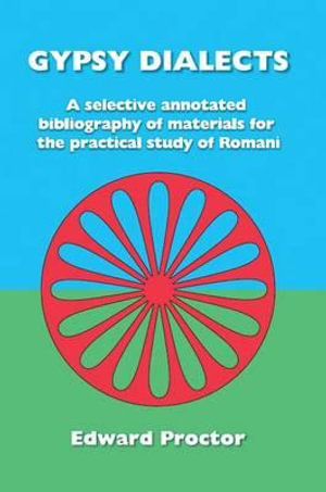 Gypsy Dialects : A Selected Annotated Bibliography of Materials for the Practical Study of Romani - Edward Proctor