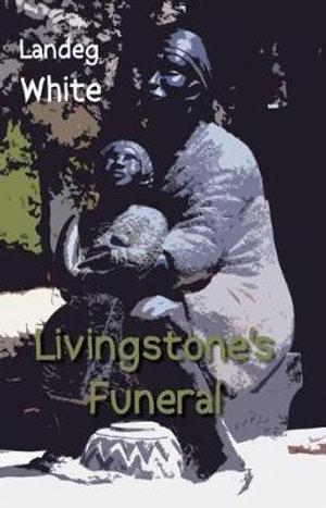 Livingstone's Funeral Landeg White