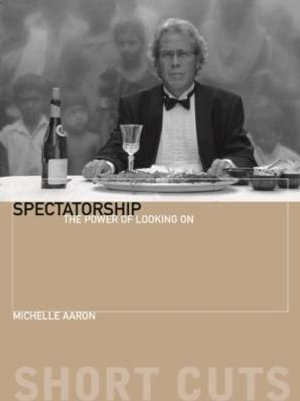 Spectatorship : The Power of Looking On - Michele Aaron