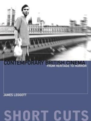 Contemporary British Cinema : From Heritage to Horror - James Leggott