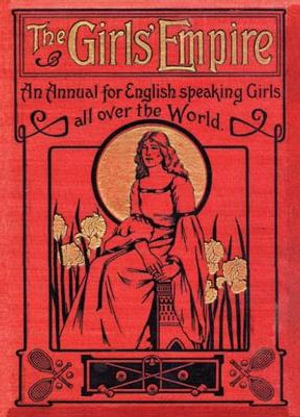 Girls Empire : An Annual for English Speaking Girls all Over the World - Allen & Unwin